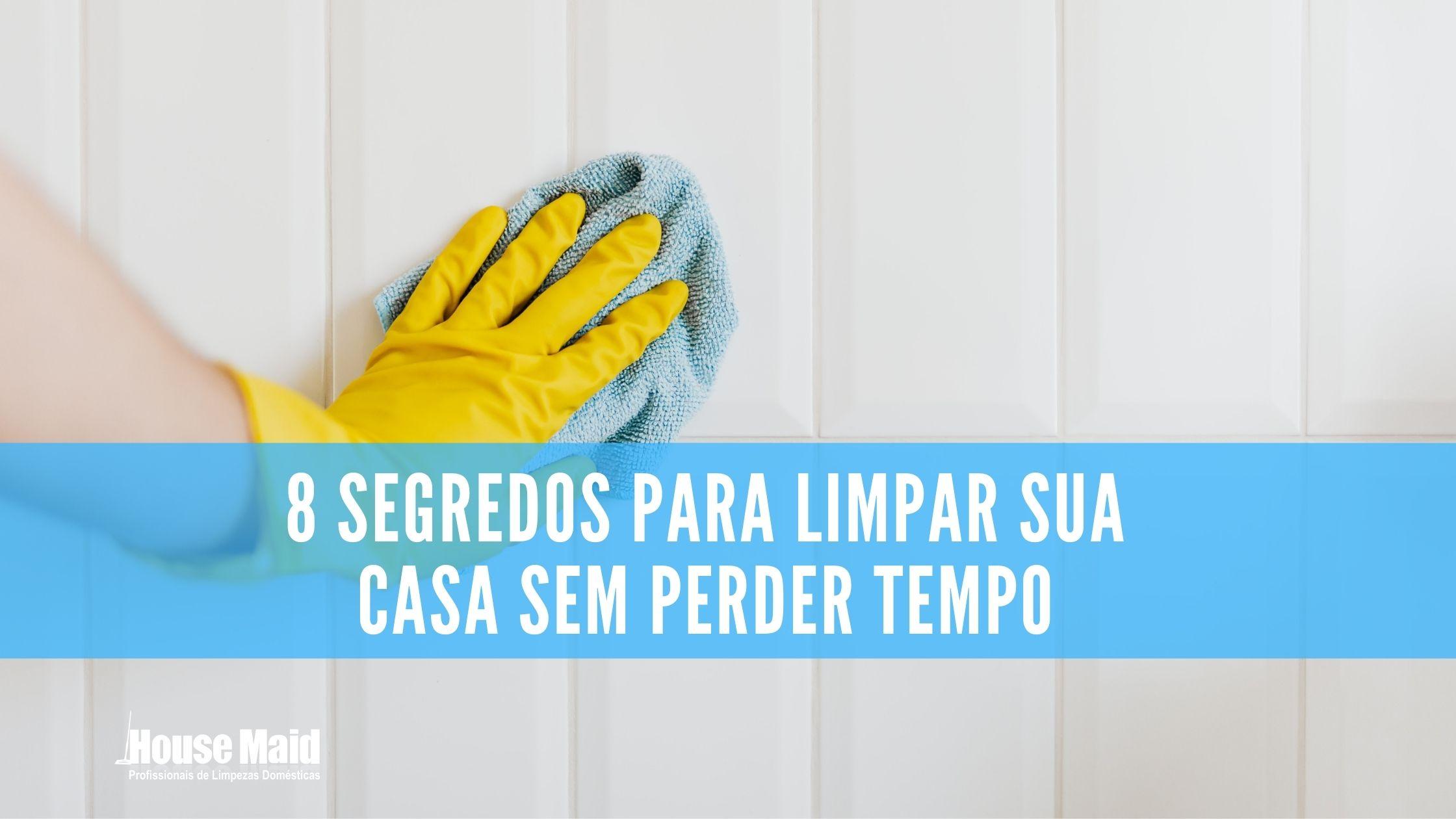 8 segredos para limpar sem perder tempo